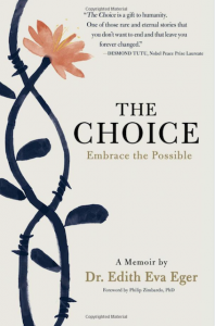 The Choice–Embrace the Possibly by Dr. Edith Eger